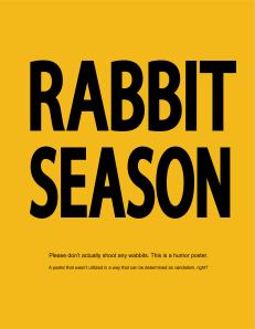 No it's DUCK SEASON! SHOOOT MEEEEE! *BLAM!* Rabbit Season Poster 2012